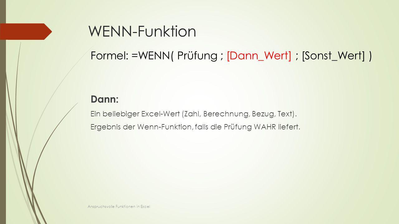 WENN-Funktion Formel: =WENN( Prüfung ; [Dann_Wert] ; [Sonst_Wert] )